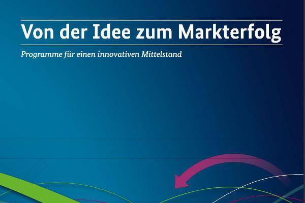 Von der Idee zum Markterfolg - Programme für einen innovativen Mittelstand